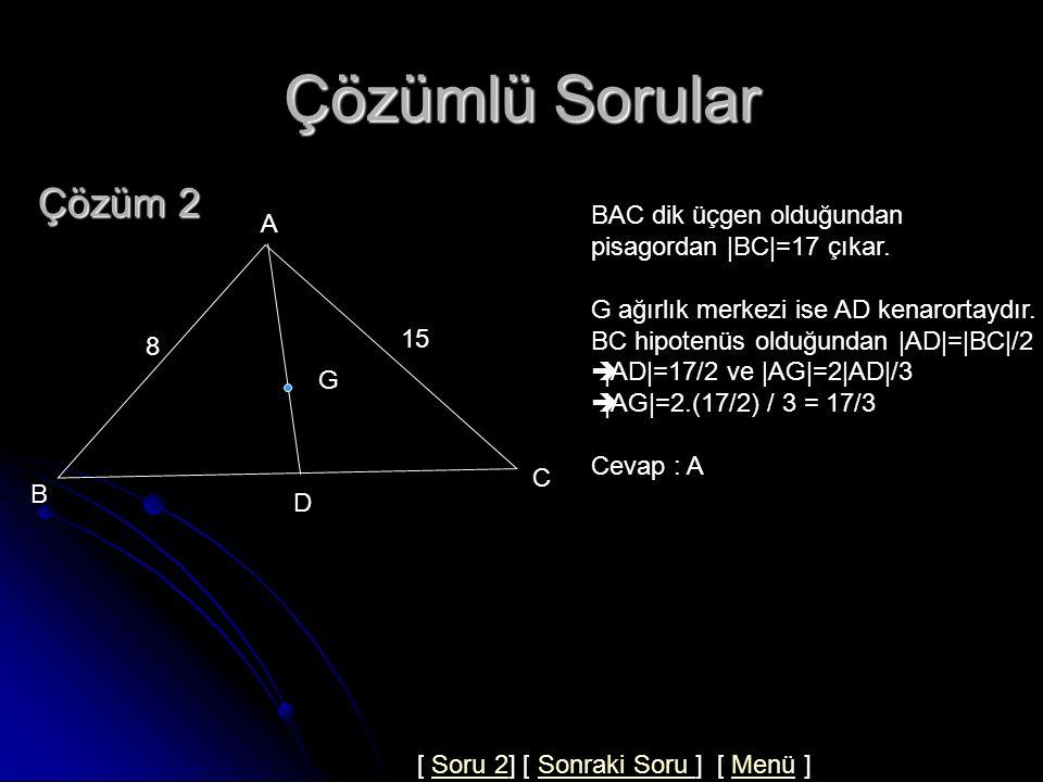 Çözümlü Sorular BAC bir dik üçgen m(BAC)=90, G ağırlık merkezi  AB =8,  AC =15 ise  AG  = .