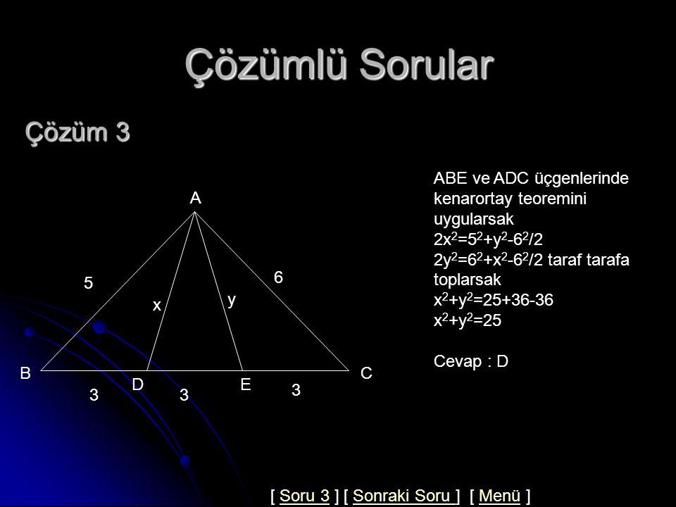 Çözümlü Sorular Soru 3 33 3 5 6 x y ABC bir üçgen  AB  = 5,  AC  = 6,  BD = DE = EC =3,  AD =x,  AE =y x 2 +y 2 =.
