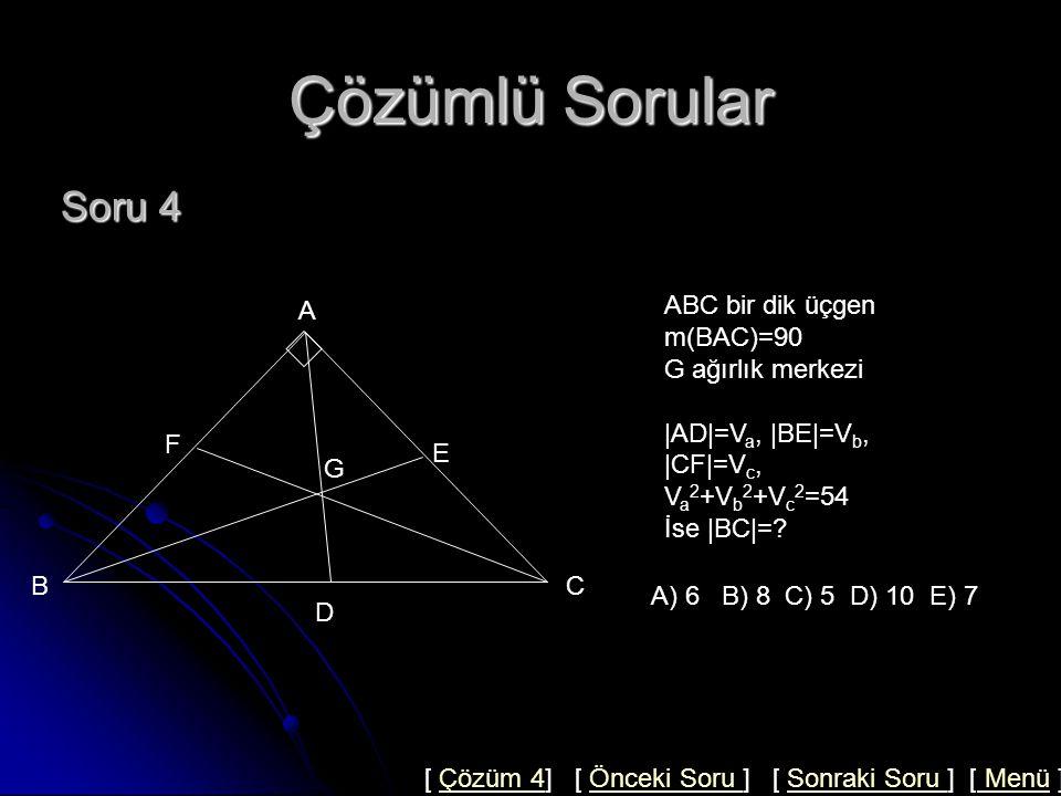Çözümlü Sorular Çözüm 3 33 3 5 6 x y A BC DE ABE ve ADC üçgenlerinde kenarortay teoremini uygularsak 2x 2 =5 2 +y 2 -6 2 /2 2y 2 =6 2 +x 2 -6 2 /2 taraf tarafa toplarsak x 2 +y 2 =25+36-36 x 2 +y 2 =25 Cevap : D [ Soru 3 ] [ Sonraki Soru ] [ Menü ]Soru 3Sonraki Soru Menü