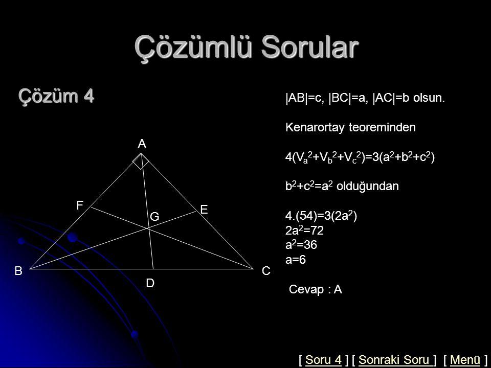 Çözümlü Sorular Soru 4 ABC bir dik üçgen m(BAC)=90 G ağırlık merkezi  AD =V a,  BE =V b,  CF =V c, V a 2 +V b 2 +V c 2 =54 İse  BC =.