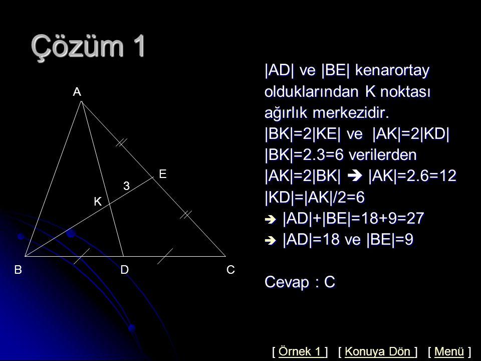 Örnek 1  BE  ve  AD  kenarortay ve  AK =2 BK  ise  AD + BE =.