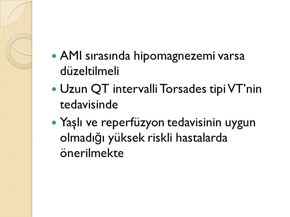 AMI sırasında hipomagnezemi varsa düzeltilmeli Uzun QT intervalli Torsades tipi VT'nin tedavisinde Yaşlı ve reperfüzyon tedavisinin uygun olmadı ğ ı y