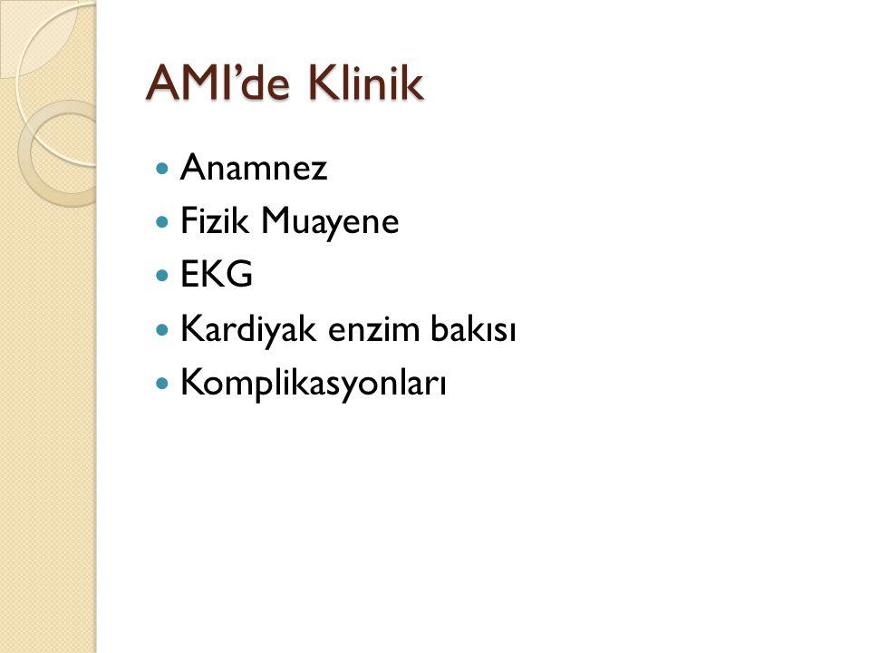 AMI'de Klinik Anamnez Fizik Muayene EKG Kardiyak enzim bakısı Komplikasyonları