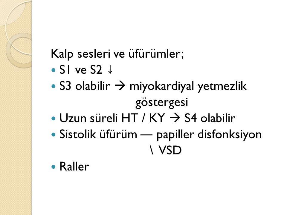 Kalp sesleri ve üfürümler; S1 ve S2 ↓ S3 olabilir  miyokardiyal yetmezlik göstergesi Uzun süreli HT / KY  S4 olabilir Sistolik üfürüm ― papiller dis