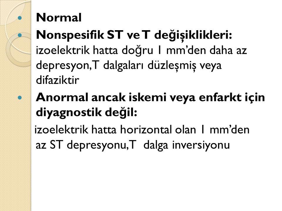 Normal Nonspesifik ST ve T de ğ işiklikleri: izoelektrik hatta do ğ ru 1 mm'den daha az depresyon, T dalgaları düzleşmiş veya difaziktir Anormal ancak