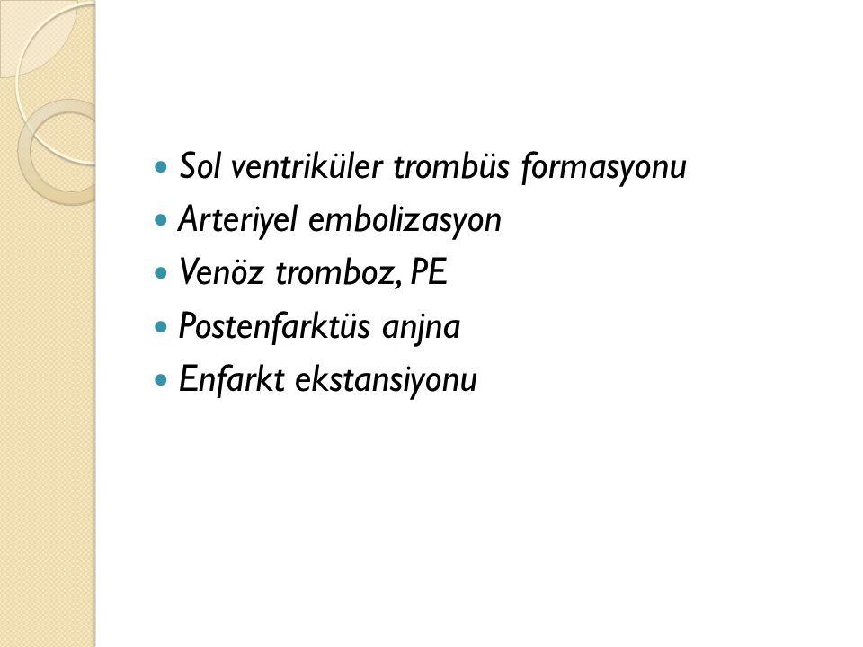 Sol ventriküler trombüs formasyonu Arteriyel embolizasyon Venöz tromboz, PE Postenfarktüs anjna Enfarkt ekstansiyonu