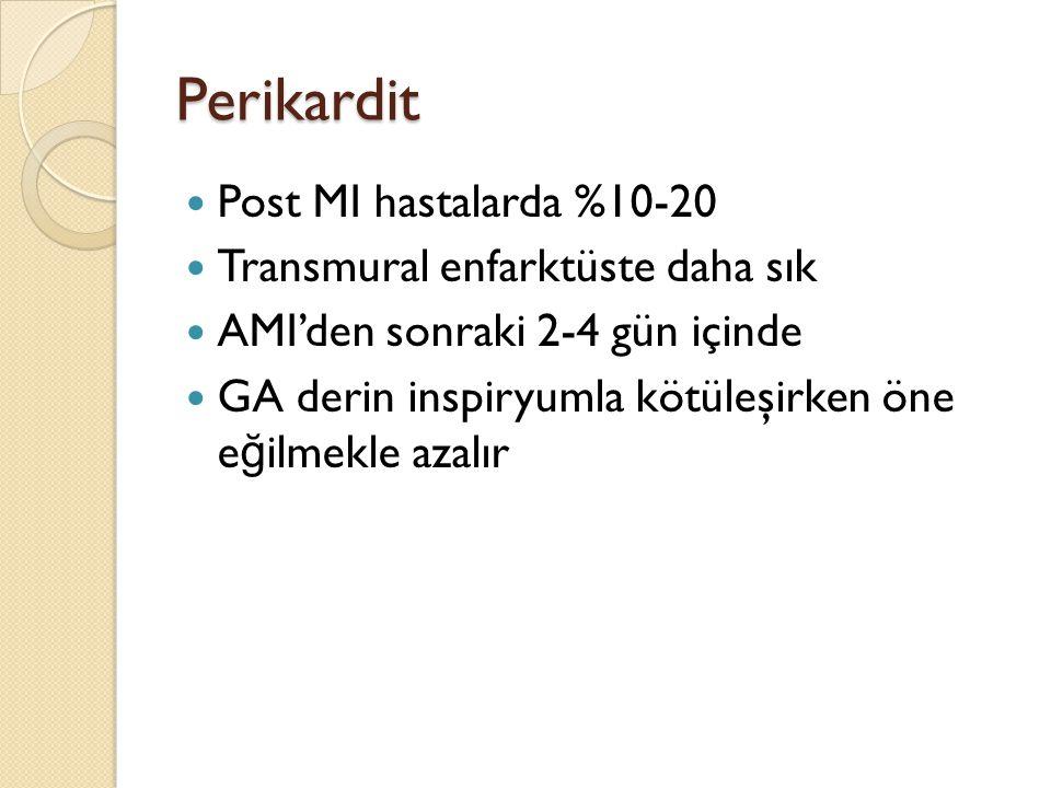 Perikardit Post MI hastalarda %10-20 Transmural enfarktüste daha sık AMI'den sonraki 2-4 gün içinde GA derin inspiryumla kötüleşirken öne e ğ ilmekle