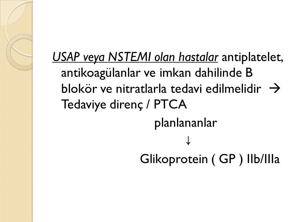 USAP veya NSTEMI olan hastalar antiplatelet, antikoagülanlar ve imkan dahilinde B blokör ve nitratlarla tedavi edilmelidir  Tedaviye direnç / PTCA pl