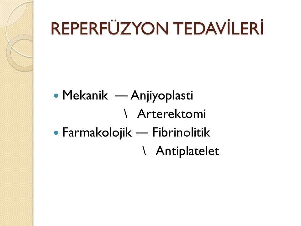 REPERFÜZYON TEDAV İ LER İ Mekanik ― Anjiyoplasti \ Arterektomi Farmakolojik ― Fibrinolitik \ Antiplatelet