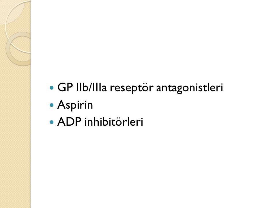 GP IIb/IIIa reseptör antagonistleri Aspirin ADP inhibitörleri
