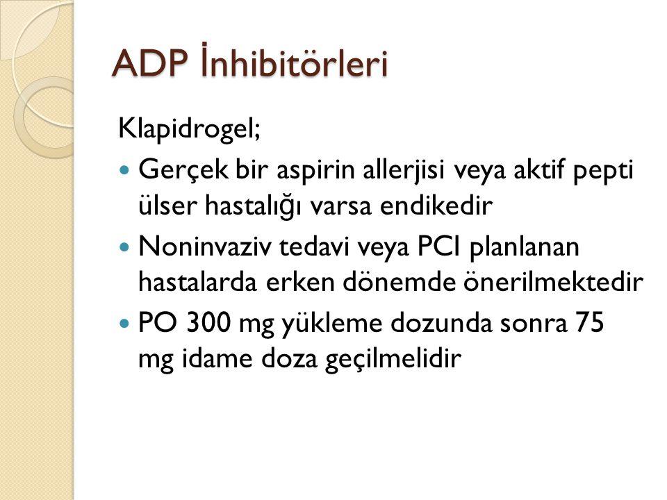 ADP İ nhibitörleri Klapidrogel; Gerçek bir aspirin allerjisi veya aktif pepti ülser hastalı ğ ı varsa endikedir Noninvaziv tedavi veya PCI planlanan h