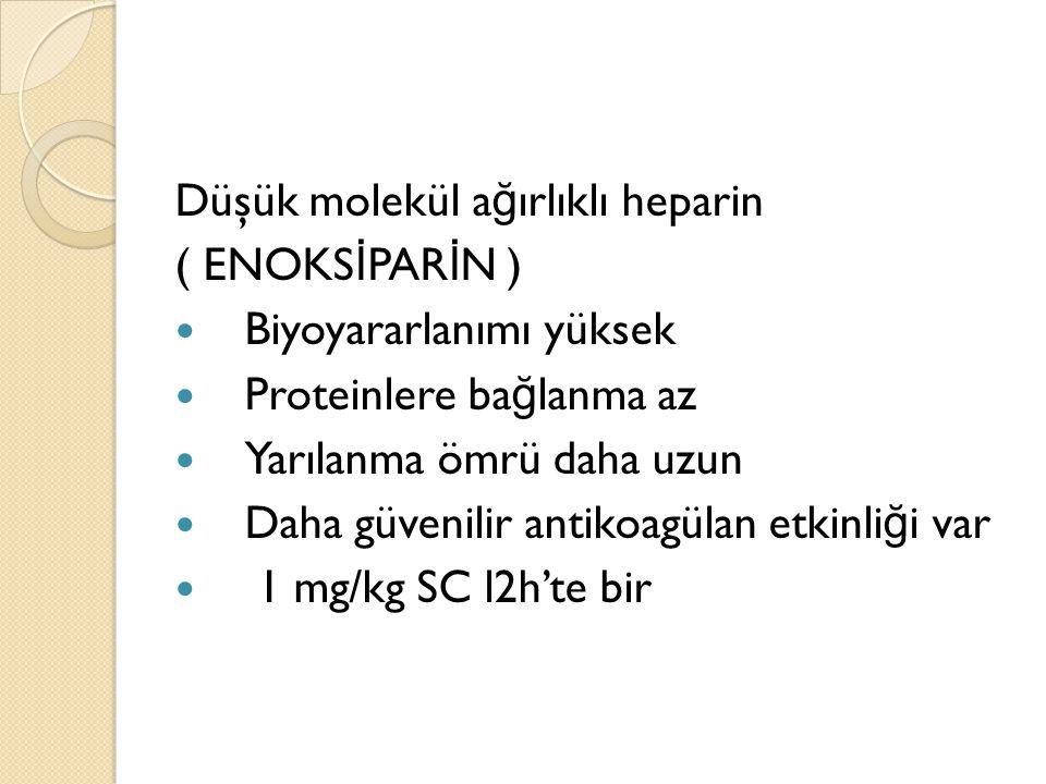 Düşük molekül a ğ ırlıklı heparin ( ENOKS İ PAR İ N ) Biyoyararlanımı yüksek Proteinlere ba ğ lanma az Yarılanma ömrü daha uzun Daha güvenilir antikoa