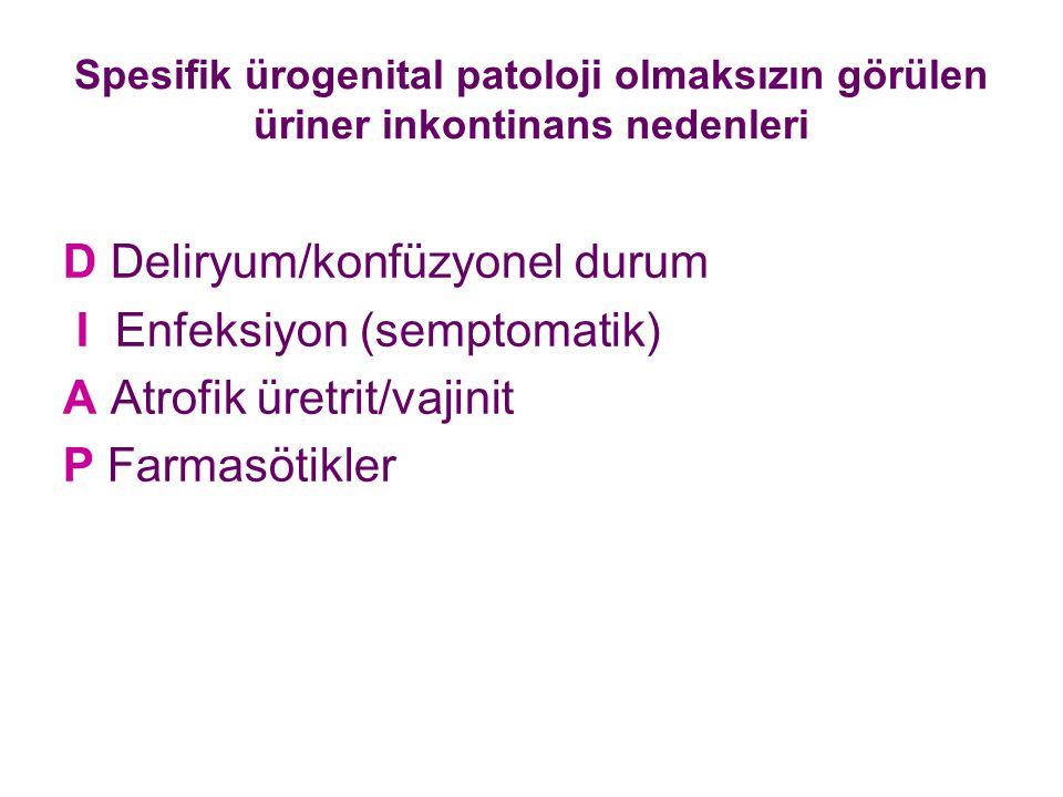 D Deliryum/konfüzyonel durum I Enfeksiyon (semptomatik) A Atrofik üretrit/vajinit P Farmasötikler