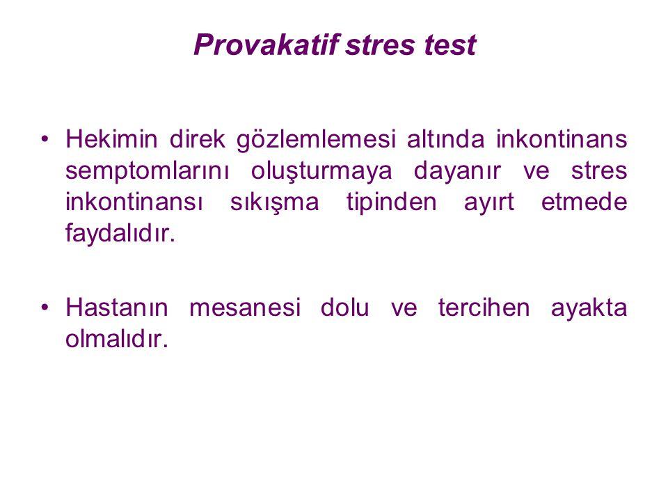 Provakatif stres test Hekimin direk gözlemlemesi altında inkontinans semptomlarını oluşturmaya dayanır ve stres inkontinansı sıkışma tipinden ayırt et