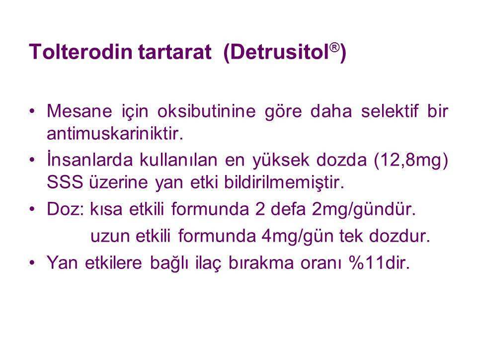 Tolterodin tartarat (Detrusitol ® ) Mesane için oksibutinine göre daha selektif bir antimuskariniktir. İnsanlarda kullanılan en yüksek dozda (12,8mg)