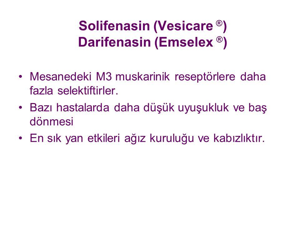 Solifenasin (Vesicare ® ) Darifenasin (Emselex ® ) Mesanedeki M3 muskarinik reseptörlere daha fazla selektiftirler. Bazı hastalarda daha düşük uyuşukl