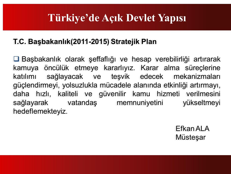 T.C. Başbakanlık(2011-2015) Stratejik Plan  Başbakanlık olarak şeffaflığı ve hesap verebilirliği artırarak kamuya öncülük etmeye kararlıyız. Karar al