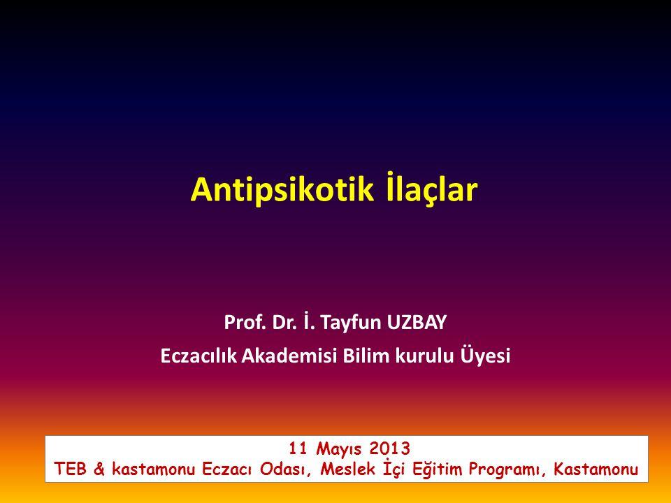 Antipsikotik İlaçlar Prof. Dr. İ. Tayfun UZBAY Eczacılık Akademisi Bilim kurulu Üyesi 11 Mayıs 2013 TEB & kastamonu Eczacı Odası, Meslek İçi Eğitim Pr