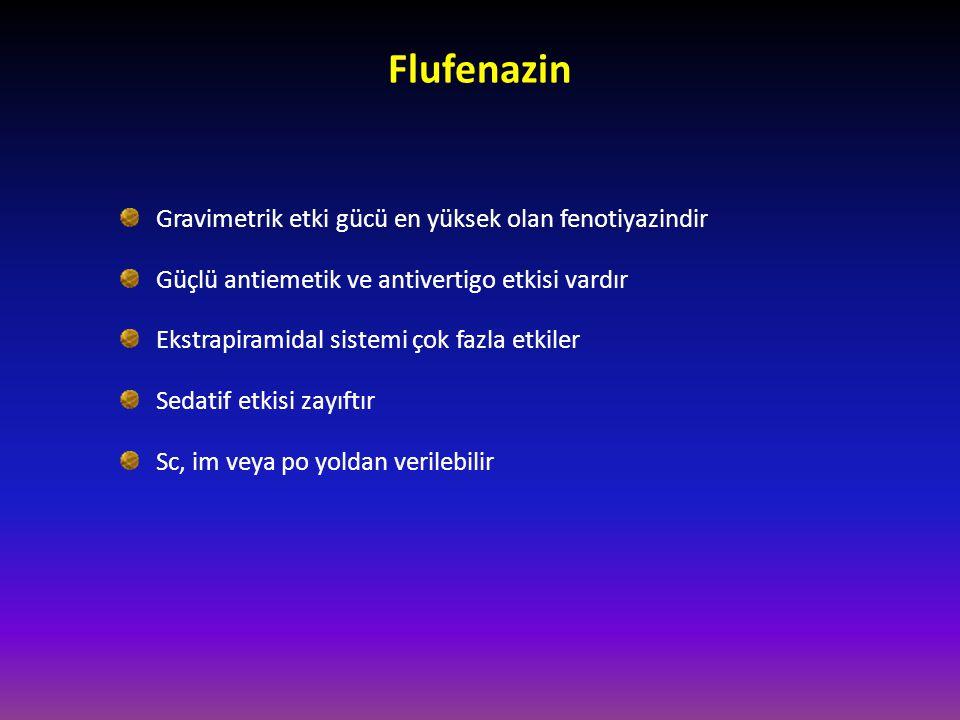 Flufenazin Gravimetrik etki gücü en yüksek olan fenotiyazindir Güçlü antiemetik ve antivertigo etkisi vardır Ekstrapiramidal sistemi çok fazla etkiler