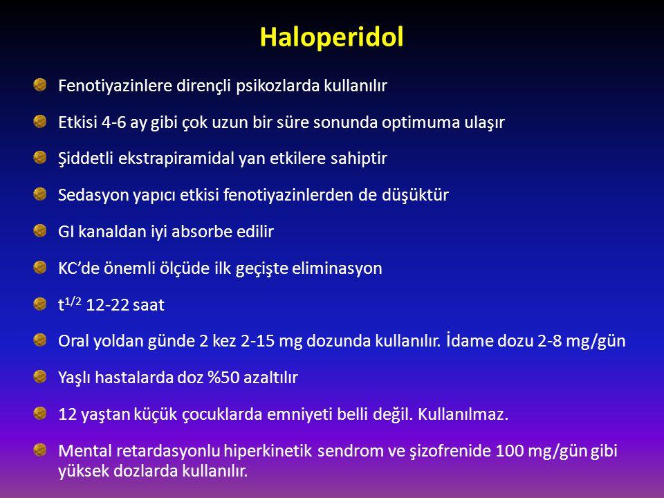 Haloperidol Fenotiyazinlere dirençli psikozlarda kullanılır Etkisi 4-6 ay gibi çok uzun bir süre sonunda optimuma ulaşır Şiddetli ekstrapiramidal yan