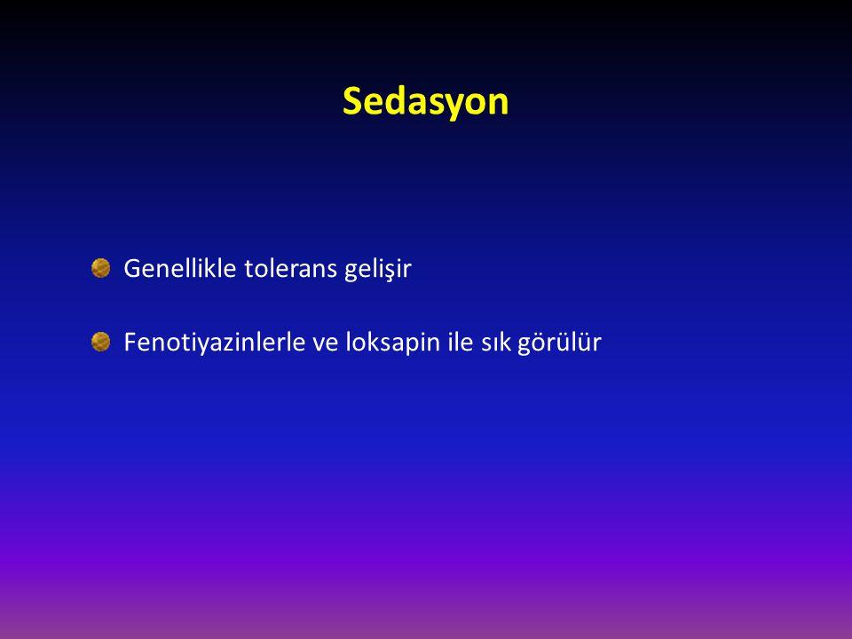 Genellikle tolerans gelişir Fenotiyazinlerle ve loksapin ile sık görülür Sedasyon