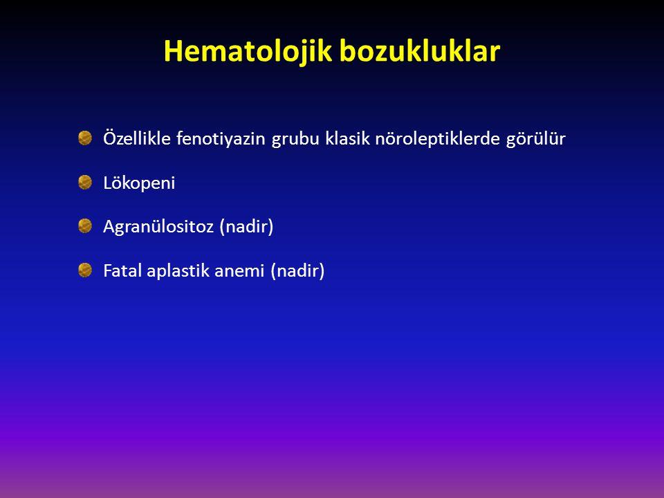 Özellikle fenotiyazin grubu klasik nöroleptiklerde görülür Lökopeni Agranülositoz (nadir) Fatal aplastik anemi (nadir) Hematolojik bozukluklar