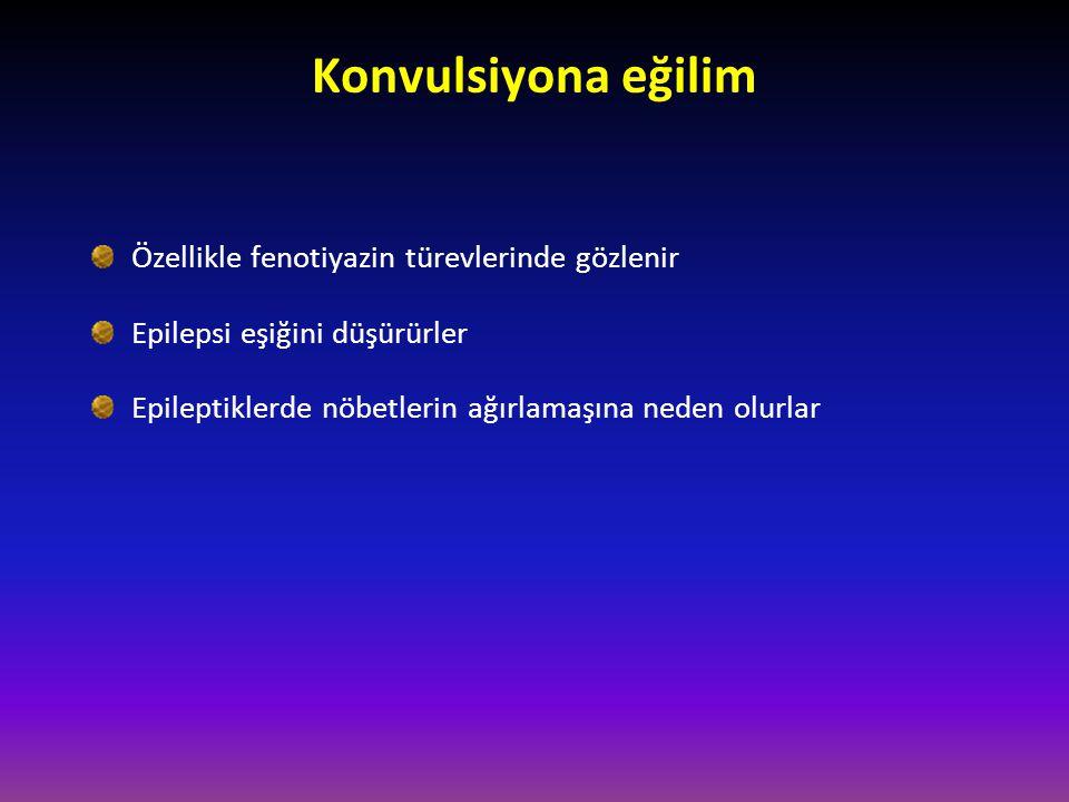 Konvulsiyona eğilim Özellikle fenotiyazin türevlerinde gözlenir Epilepsi eşiğini düşürürler Epileptiklerde nöbetlerin ağırlamaşına neden olurlar