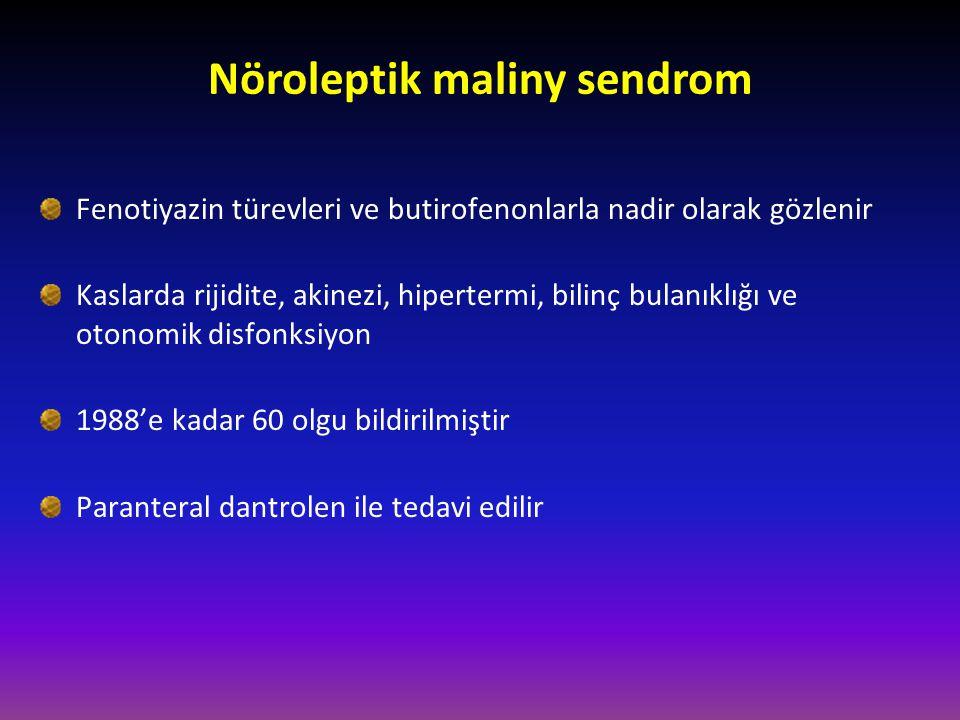 Fenotiyazin türevleri ve butirofenonlarla nadir olarak gözlenir Kaslarda rijidite, akinezi, hipertermi, bilinç bulanıklığı ve otonomik disfonksiyon 19
