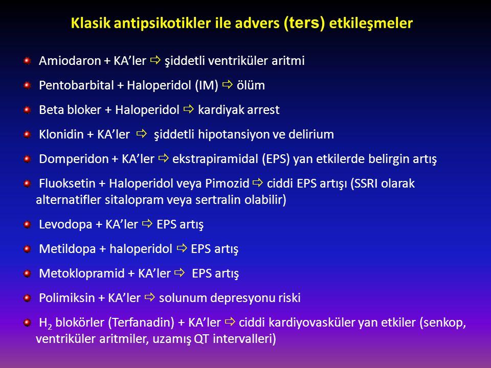 Klasik antipsikotikler ile advers (ters) etkileşmeler Amiodaron + KA'ler  şiddetli ventriküler aritmi Pentobarbital + Haloperidol (IM)  ölüm Beta bl