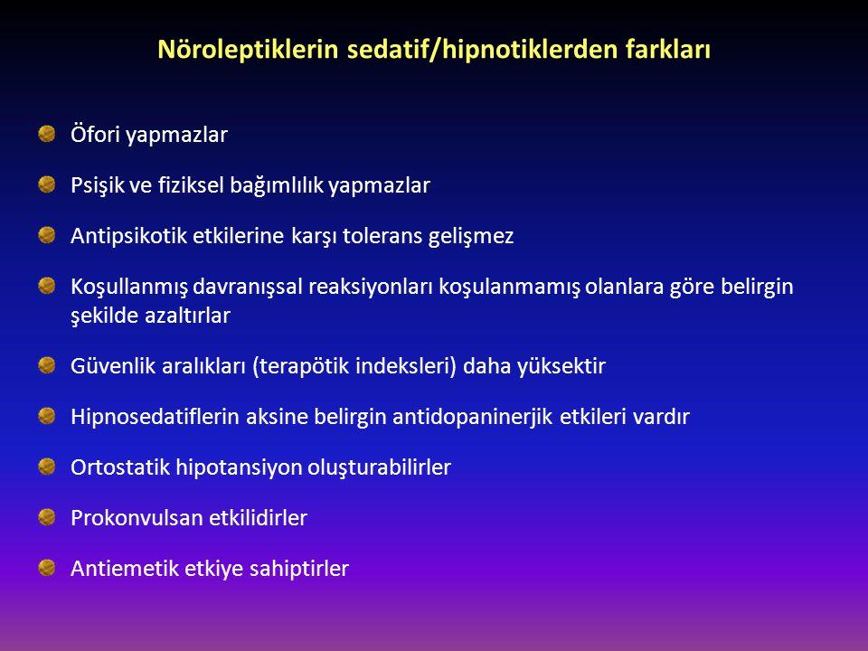 Nöroleptiklerin sedatif/hipnotiklerden farkları Öfori yapmazlar Psişik ve fiziksel bağımlılık yapmazlar Antipsikotik etkilerine karşı tolerans gelişme