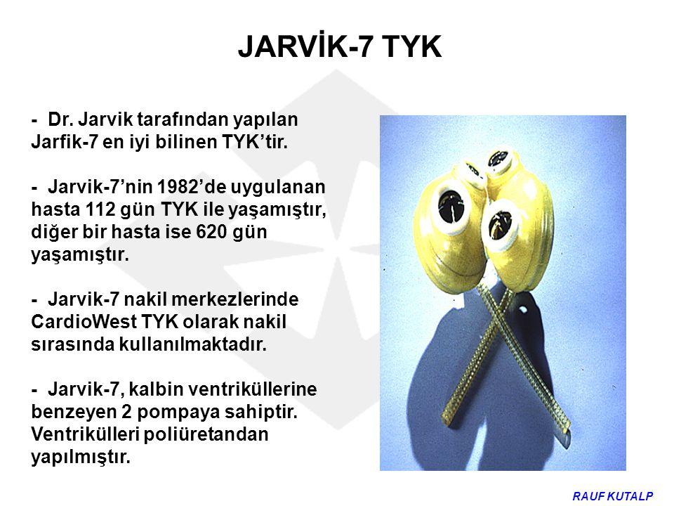 - Dr. Jarvik tarafından yapılan Jarfik-7 en iyi bilinen TYK'tir. - Jarvik-7'nin 1982'de uygulanan hasta 112 gün TYK ile yaşamıştır, diğer bir hasta is