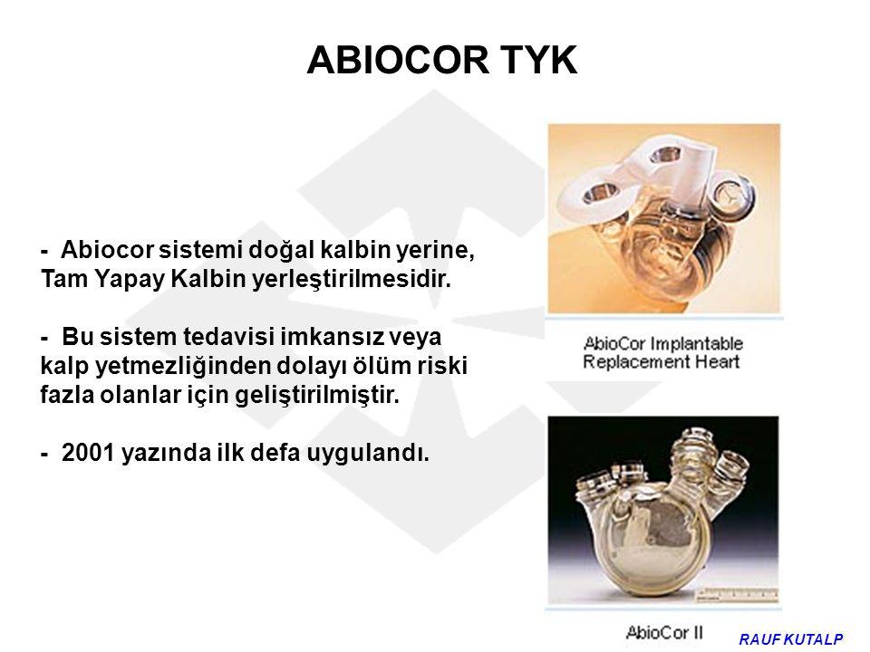 - Abiocor sistemi doğal kalbin yerine, Tam Yapay Kalbin yerleştirilmesidir. - Bu sistem tedavisi imkansız veya kalp yetmezliğinden dolayı ölüm riski f