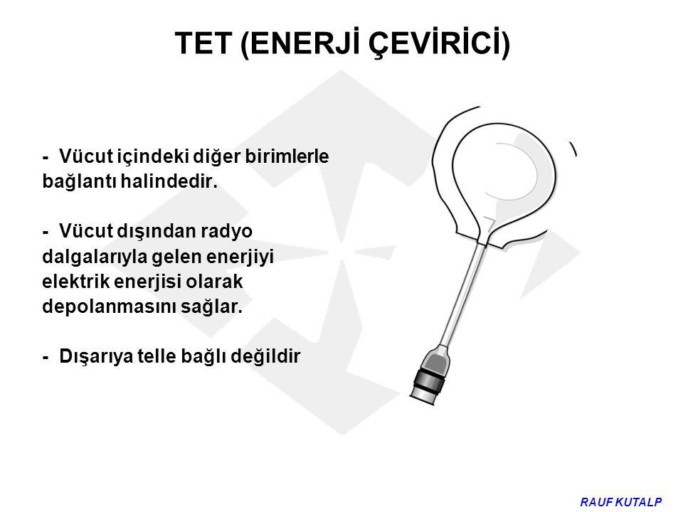 TET (ENERJİ ÇEVİRİCİ) - Vücut içindeki diğer birimlerle bağlantı halindedir. - Vücut dışından radyo dalgalarıyla gelen enerjiyi elektrik enerjisi olar