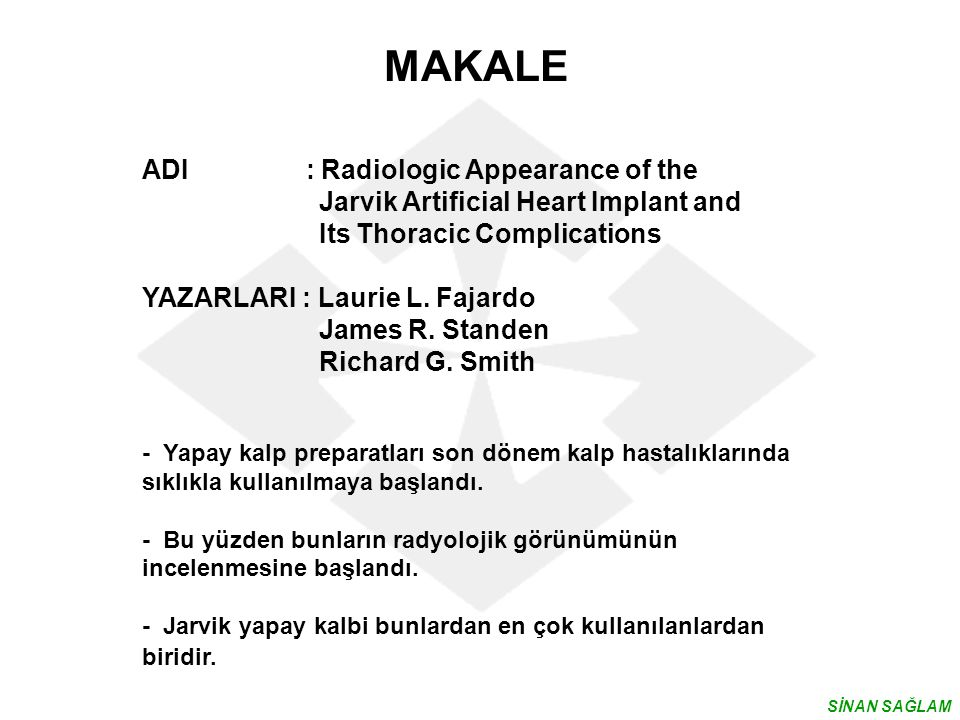 MAKALE ADI : Radiologic Appearance of the Jarvik Artificial Heart Implant and Its Thoracic Complications YAZARLARI : Laurie L.