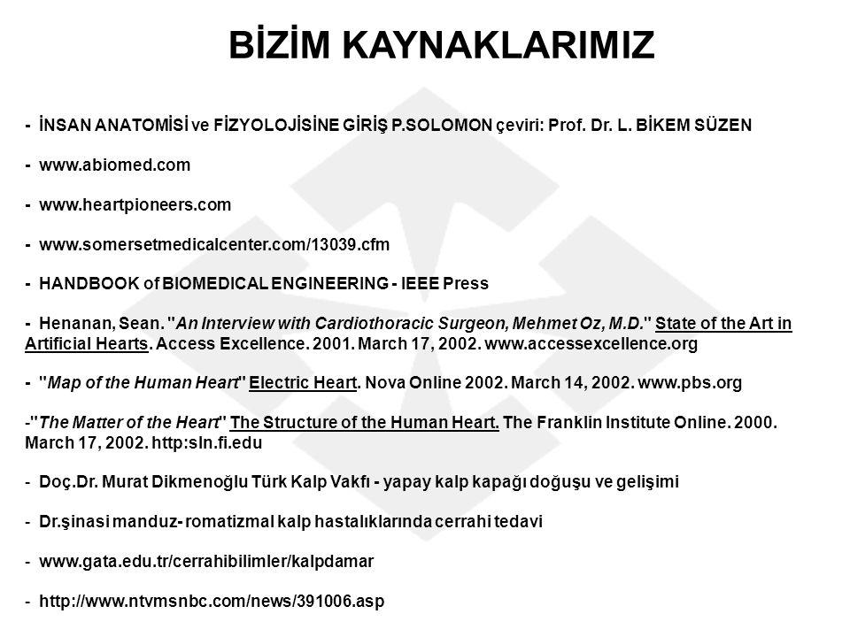 BİZİM KAYNAKLARIMIZ - İNSAN ANATOMİSİ ve FİZYOLOJİSİNE GİRİŞ P.SOLOMON çeviri: Prof. Dr. L. BİKEM SÜZEN - www.abiomed.com - www.heartpioneers.com - ww