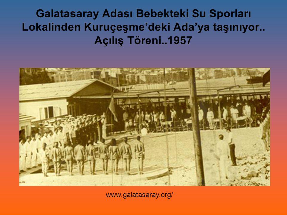 Galatasaray Adası Bebekteki Su Sporları Lokalinden Kuruçeşme'deki Ada'ya taşınıyor.. Açılış Töreni..1957 www.galatasaray.org/