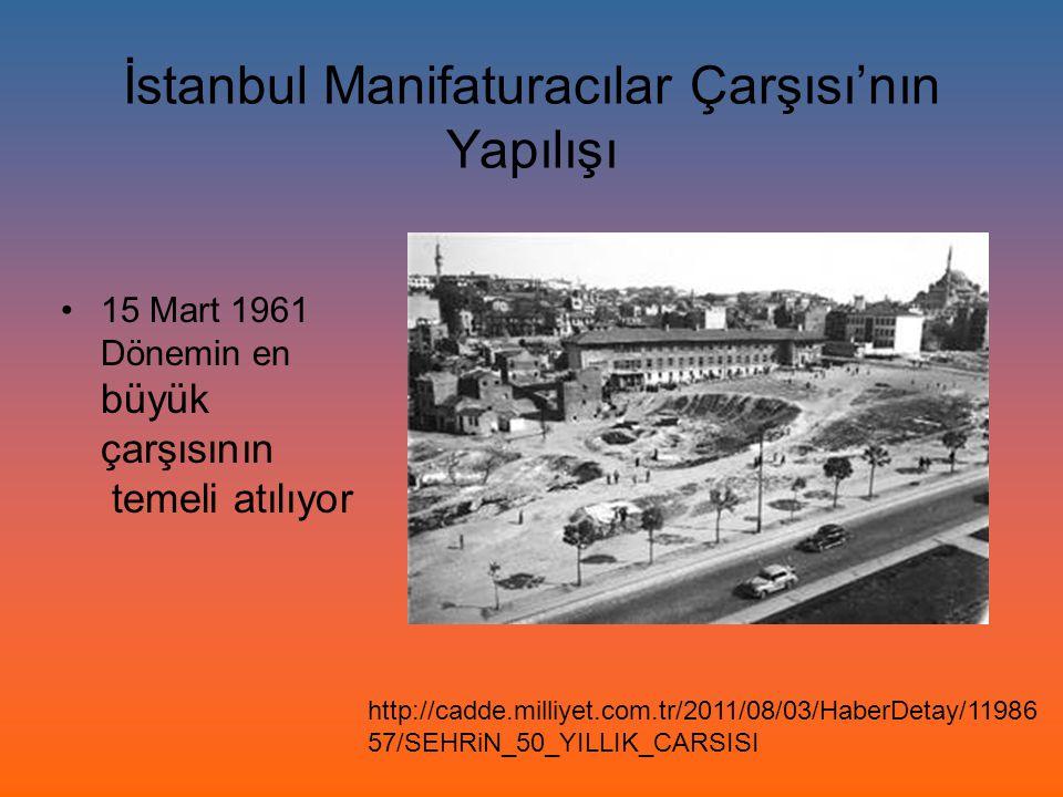 İstanbul Manifaturacılar Çarşısı'nın Yapılışı 15 Mart 1961 Dönemin en büyük çarşısının temeli atılıyor http://cadde.milliyet.com.tr/2011/08/03/HaberDe