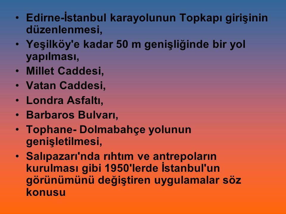 Edirne-İstanbul karayolunun Topkapı girişinin düzenlenmesi, Yeşilköy'e kadar 50 m genişliğinde bir yol yapılması, Millet Caddesi, Vatan Caddesi, Londr