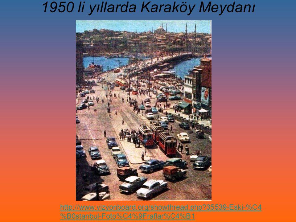 1950 li yıllarda Karaköy Meydanı http://www.vizyonboard.org/showthread.php?35539-Eski-%C4 %B0stanbul-Foto%C4%9Fraflar%C4%B1