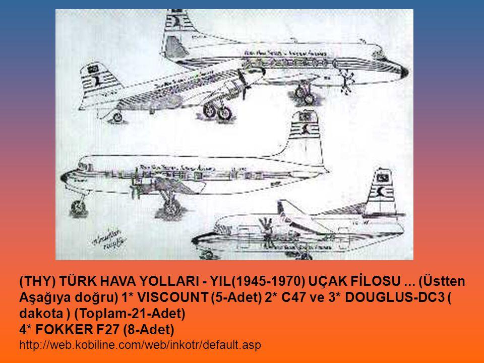 (THY) TÜRK HAVA YOLLARI - YIL(1945-1970) UÇAK FİLOSU... (Üstten Aşağıya doğru) 1* VISCOUNT (5-Adet) 2* C47 ve 3* DOUGLUS-DC3 ( dakota ) (Toplam-21-Ade