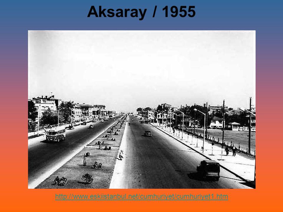 Aksaray / 1955 http://www.eskiistanbul.net/cumhuriyet/cumhuriyet1.htm