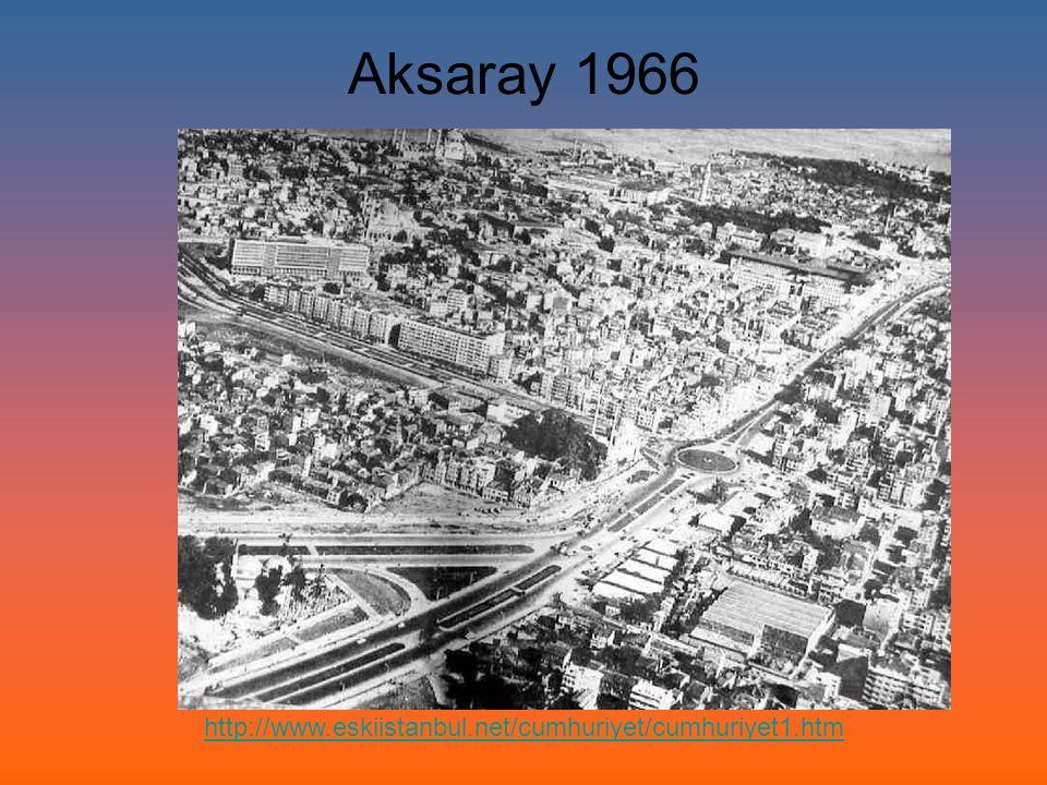 Aksaray 1966 http://www.eskiistanbul.net/cumhuriyet/cumhuriyet1.htm
