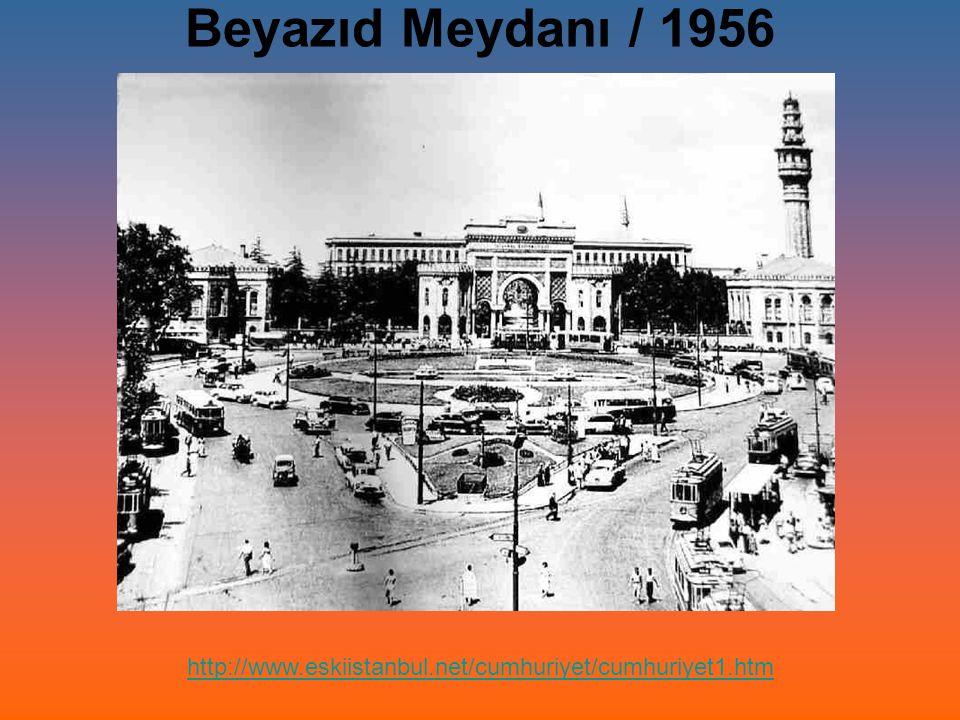 Beyazıd Meydanı / 1956 http://www.eskiistanbul.net/cumhuriyet/cumhuriyet1.htm