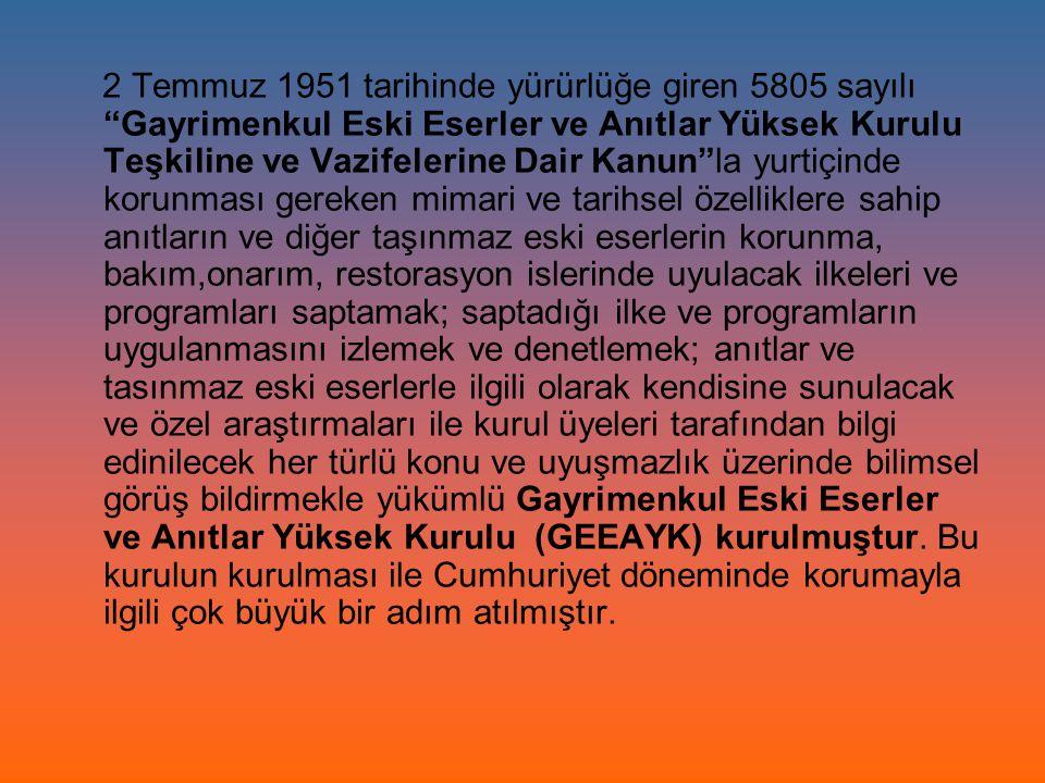 """2 Temmuz 1951 tarihinde yürürlüğe giren 5805 sayılı """"Gayrimenkul Eski Eserler ve Anıtlar Yüksek Kurulu Teşkiline ve Vazifelerine Dair Kanun""""la yurtiçi"""