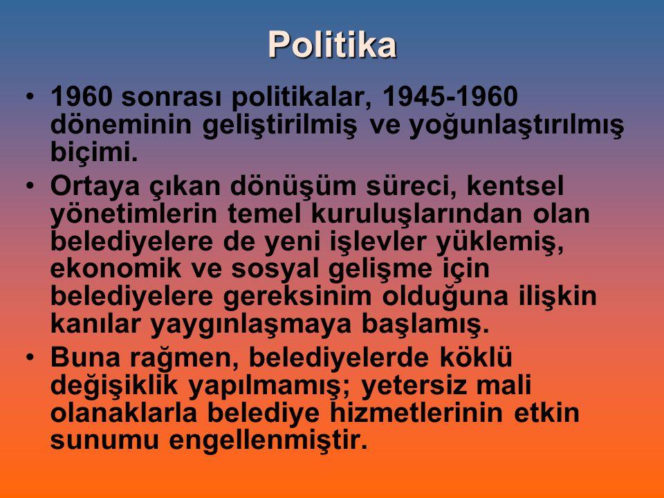 Politika 1960 sonrası politikalar, 1945-1960 döneminin geliştirilmiş ve yoğunlaştırılmış biçimi. Ortaya çıkan dönüşüm süreci, kentsel yönetimlerin tem