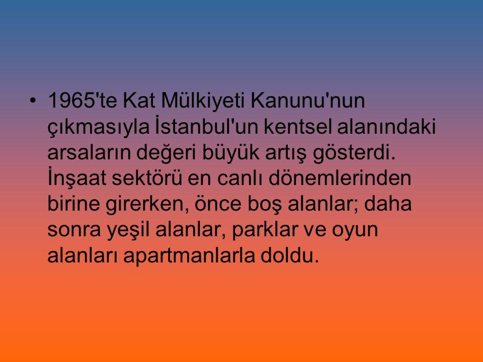 1965'te Kat Mülkiyeti Kanunu'nun çıkmasıyla İstanbul'un kentsel alanındaki arsaların değeri büyük artış gösterdi. İnşaat sektörü en canlı dönemlerinde