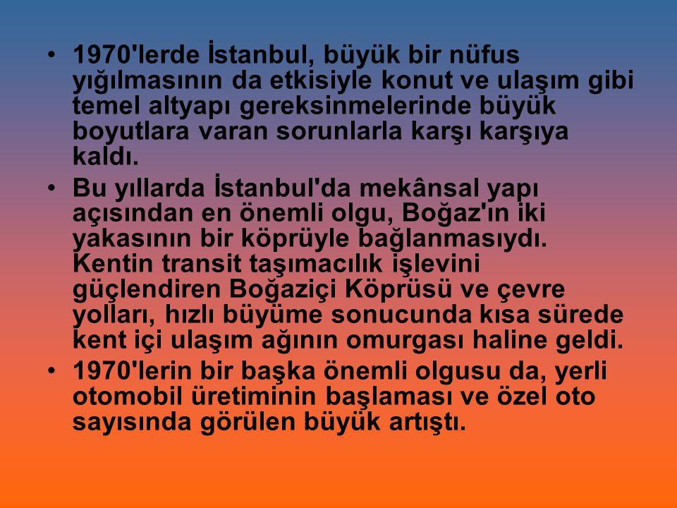 1970'lerde İstanbul, büyük bir nüfus yığılmasının da etkisiyle konut ve ulaşım gibi temel altyapı gereksinmelerinde büyük boyutlara varan sorunlarla k
