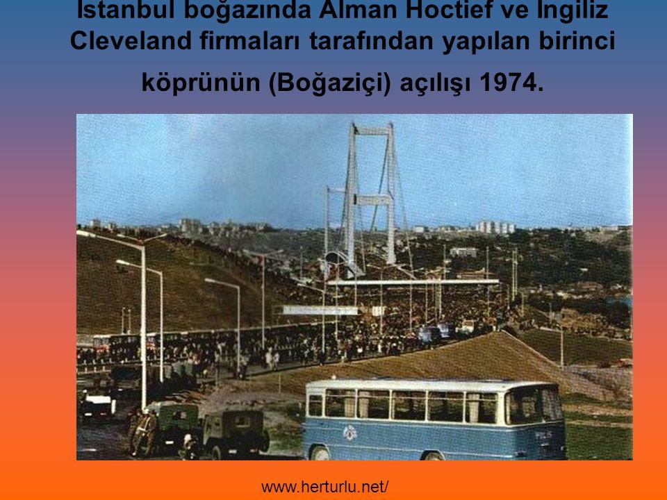 İstanbul boğazında Alman Hoctief ve İngiliz Cleveland firmaları tarafından yapılan birinci köprünün (Boğaziçi) açılışı 1974. www.herturlu.net/
