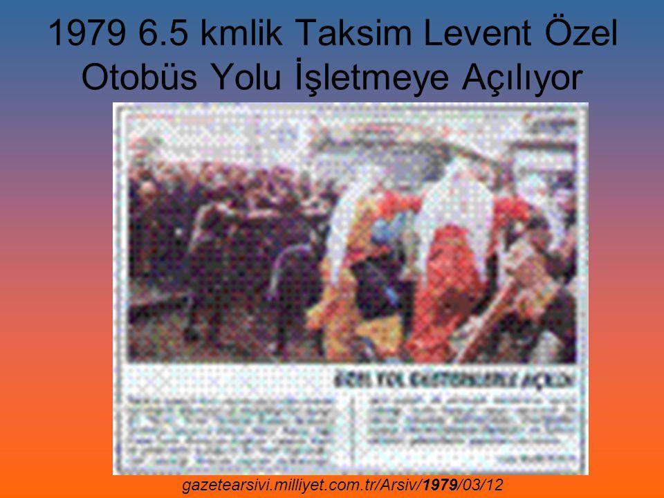 1979 6.5 kmlik Taksim Levent Özel Otobüs Yolu İşletmeye Açılıyor gazetearsivi.milliyet.com.tr/Arsiv/1979/03/12