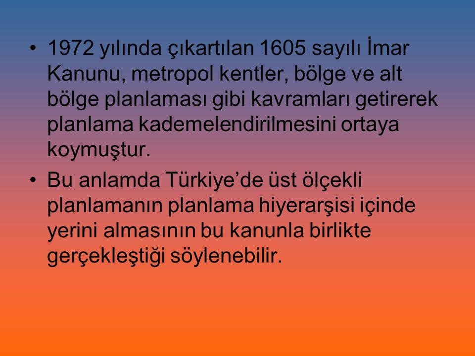 1972 yılında çıkartılan 1605 sayılı İmar Kanunu, metropol kentler, bölge ve alt bölge planlaması gibi kavramları getirerek planlama kademelendirilmesi